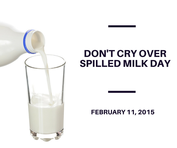 Don T Cry Over Spilt Milk Quotes: Don't Cry Over Spilled Milk Day